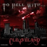 To Hell with… Cleveland vol. 1