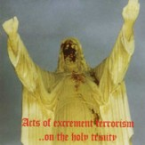 Acts of excrement terrorism ..on the holy trinity
